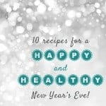 10 Healthy New Year's Eve Recipes