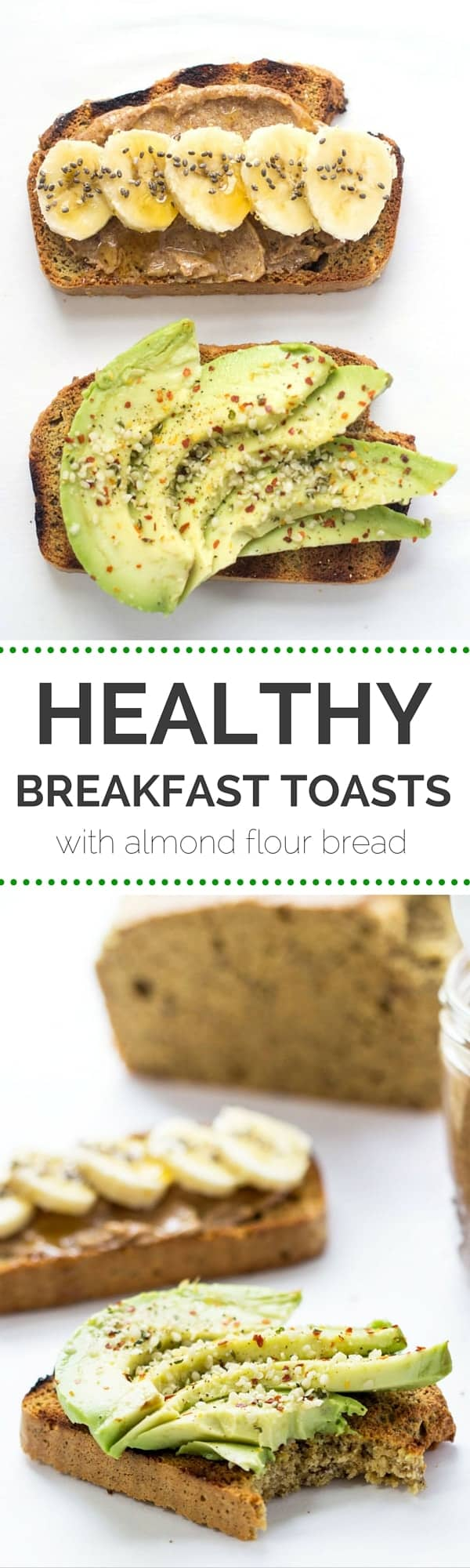 Super HEALTHY breakfast toasts are so easy to make: 1) toast a slice of this almond flour bread, 2) top with nut butter + sliced banana, 3) top with sliced avocado and pepper flakes and 4) ENJOY!