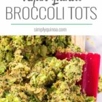 VEGAN QUINOA BROCCOLI TOTS -- with nutritional yeast, quinoa flour and other healthy ingredients!