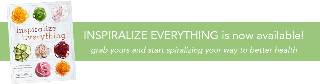 Inspiralize Everything -- start spiralizing your way to better health!
