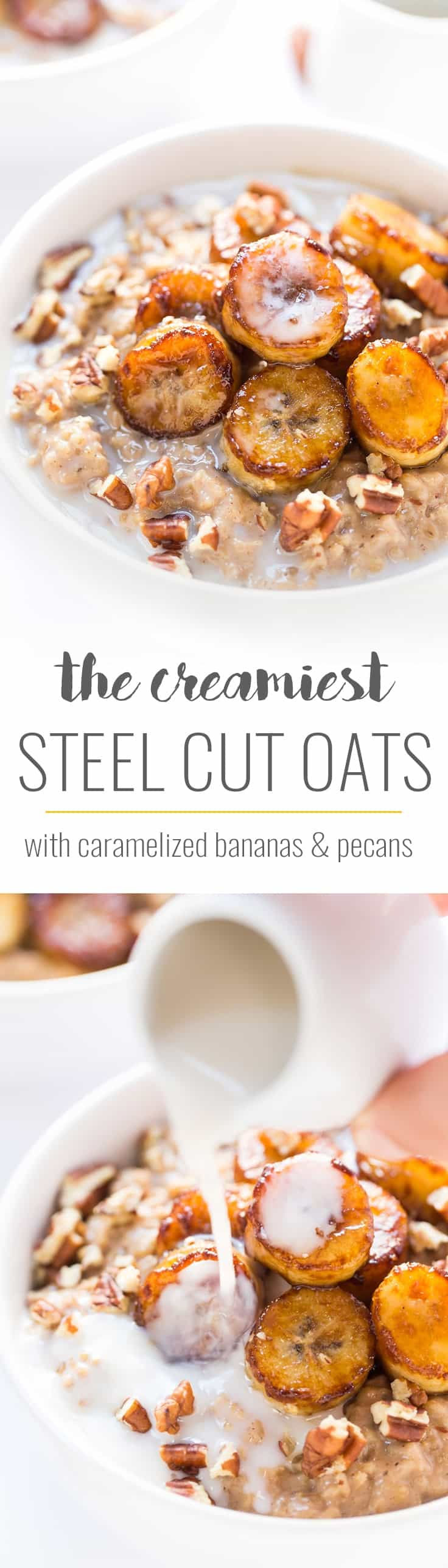 This is my method for making the CREAMIEST steel cut oats on the planet. Served with pan-fried caramelized bananas and pecans, it becomes the ultimate breakfast bowl!