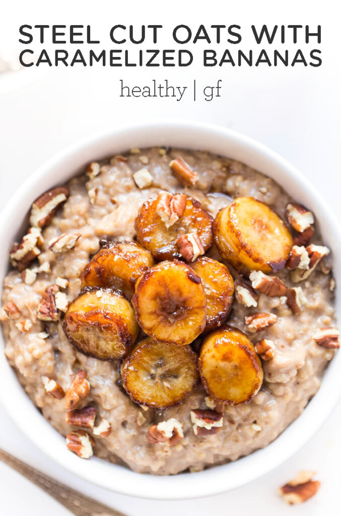 Creamiest Steel Cut Oats with Caramelized Bananas