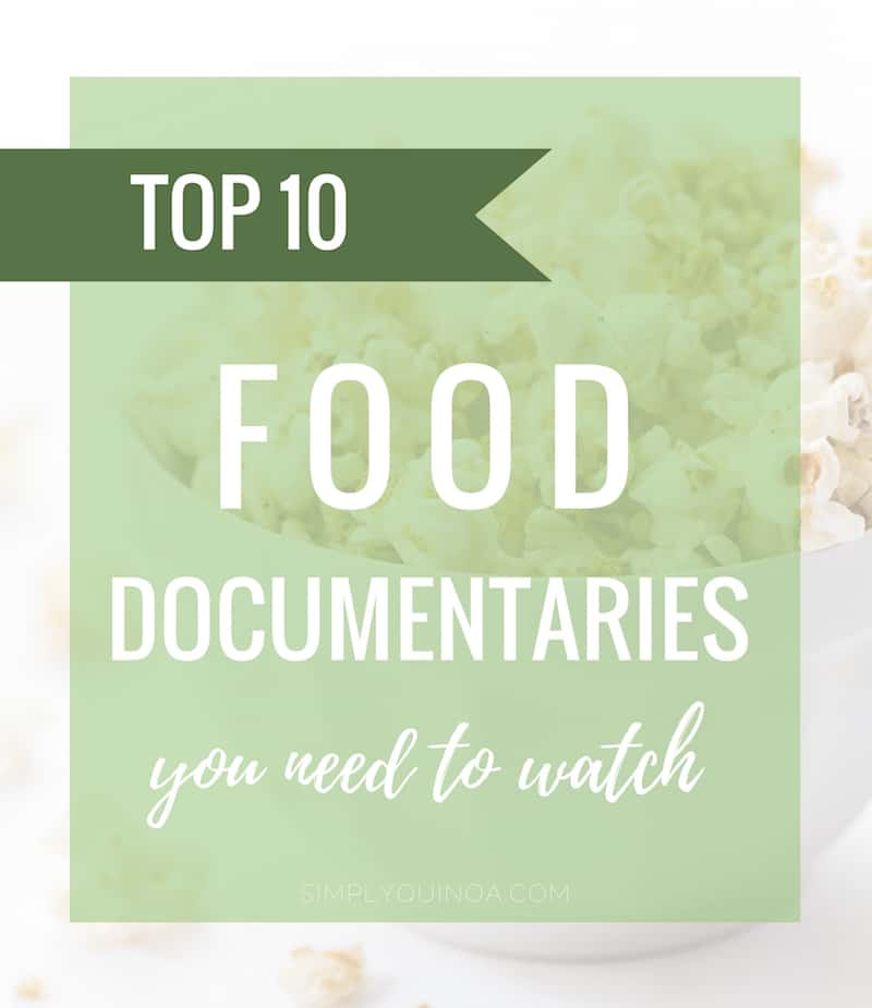 A list of the TOP 10 BEST Food Documentaries + healthy snacks you can make for movie night!