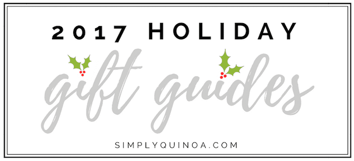 2017 HOLIDAY GIFT GUIDES for everyone in your life!