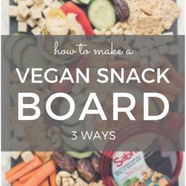 Easy Vegan Snack Board: 3 Different Ways