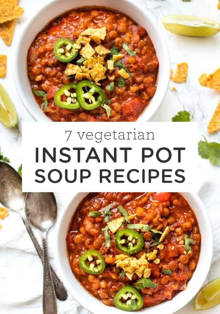 7 favorite Vegetarian Instant Pot Soup recipes